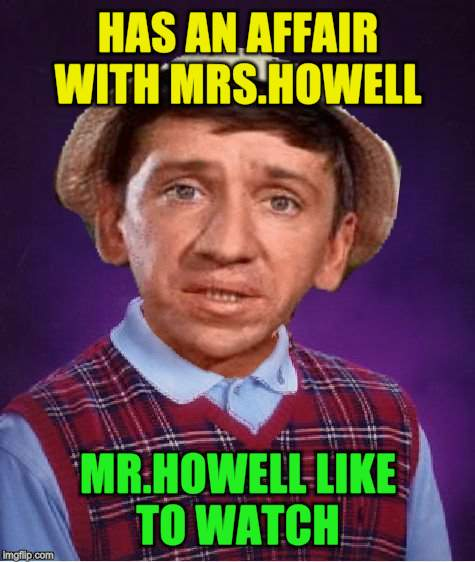 HAS AN AFFAIR WITH MRS.HOWELL MR.HOWELL LIKE TO WATCH | made w/ Imgflip meme maker