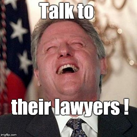 Talk to their lawyers ! | made w/ Imgflip meme maker