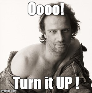 Lambert sexy | Oooo! Turn it UP ! | image tagged in lambert sexy | made w/ Imgflip meme maker