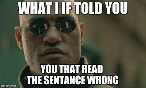 Matrix Morpheus Meme | WHAT I IF TOLD YOU YOU THAT READ THE SENTANCE WRONG | image tagged in memes,matrix morpheus | made w/ Imgflip meme maker