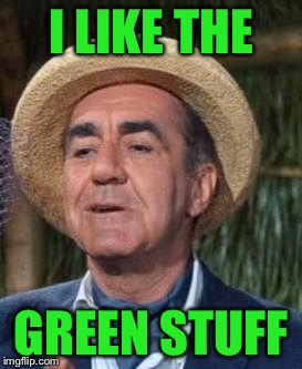 Thurston Howell the 3rd | I LIKE THE GREEN STUFF | image tagged in thurston howell the 3rd | made w/ Imgflip meme maker