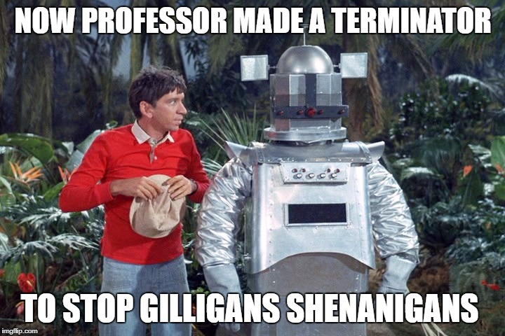 NOW PROFESSOR MADE A TERMINATOR TO STOP GILLIGANS SHENANIGANS | made w/ Imgflip meme maker