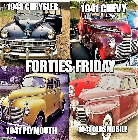 Forties Friday | 1948 CHRYSLER 1941 OLDSMOBILE 1941 CHEVY 1941 PLYMOUTH | image tagged in cars,car memes | made w/ Imgflip meme maker