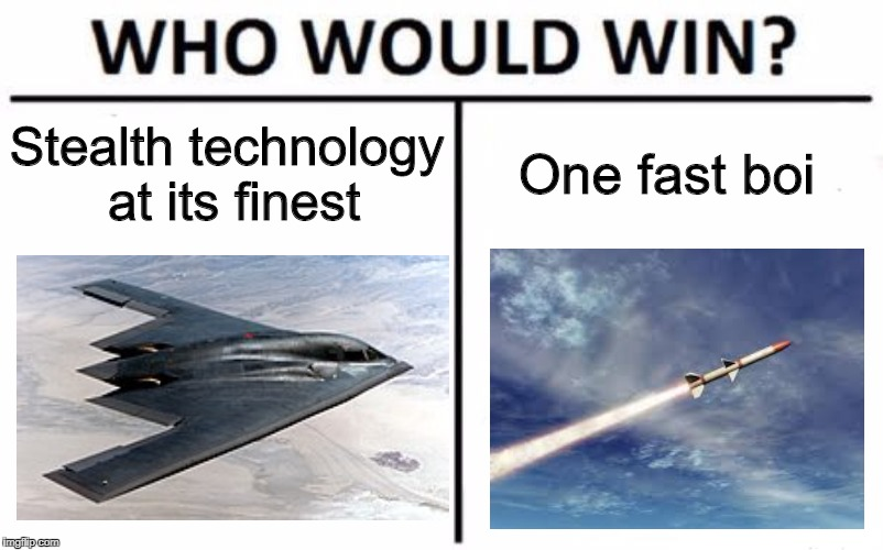 Who Would Win? Meme | Stealth technology at its finest One fast boi | image tagged in memes,who would win | made w/ Imgflip meme maker