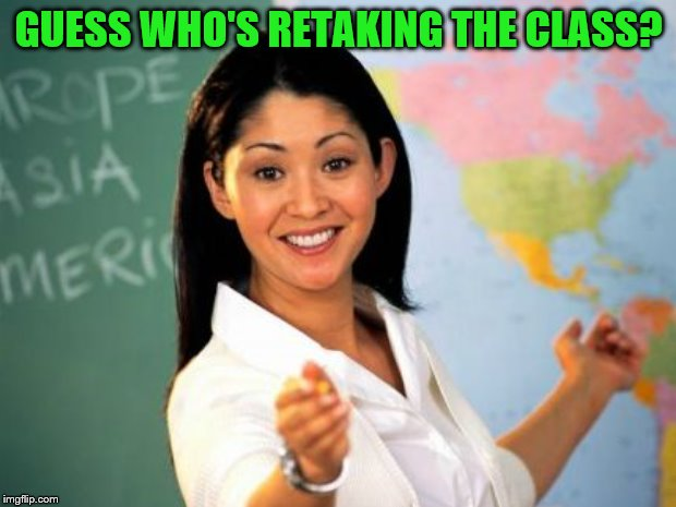 GUESS WHO'S RETAKING THE CLASS? | made w/ Imgflip meme maker