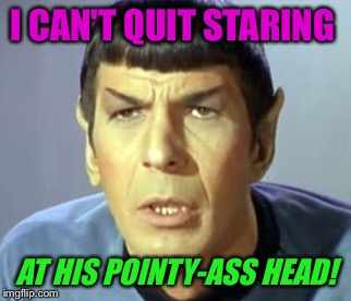 I CAN'T QUIT STARING AT HIS POINTY-ASS HEAD! | made w/ Imgflip meme maker