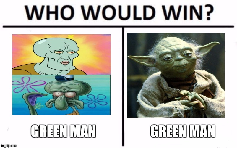 Who Would Win? Meme | GREEN MAN GREEN MAN | image tagged in memes,who would win | made w/ Imgflip meme maker