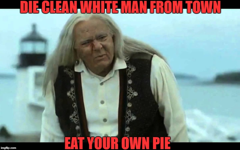 Gypsy Man | DIE CLEAN WHITE MAN FROM TOWN EAT YOUR OWN PIE | image tagged in gypsy man | made w/ Imgflip meme maker