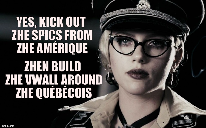 Scarlett Johansson, Silkin Floss,  The Spirit | YES, KICK OUT ZHE SPICS FROM ZHE AMÉRIQUE ZHEN BUILD ZHE VWALL AROUND ZHE QUÉBÉCOIS | image tagged in scarlett johansson,silkin floss,the spirit | made w/ Imgflip meme maker