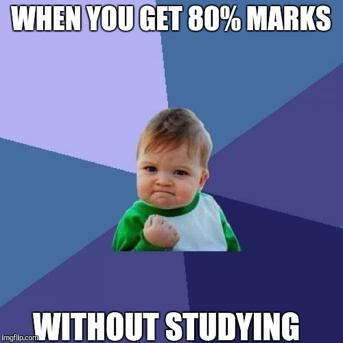 Success Kid Meme | WHEN YOU GET 80% MARKS WITHOUT STUDYING | image tagged in memes,success kid | made w/ Imgflip meme maker