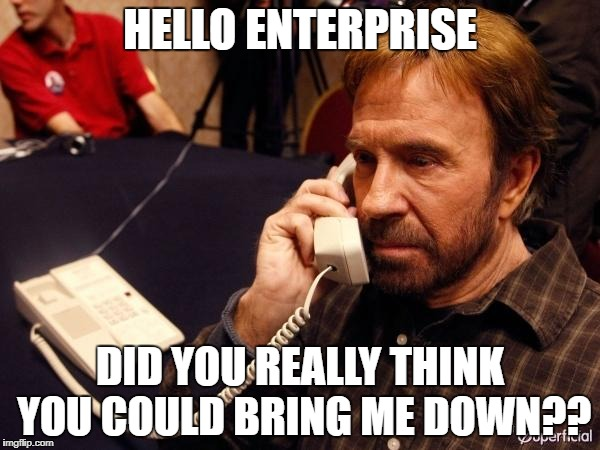 Chuck Norris Phone Meme | HELLO ENTERPRISE DID YOU REALLY THINK YOU COULD BRING ME DOWN?? | image tagged in memes,chuck norris phone,chuck norris | made w/ Imgflip meme maker