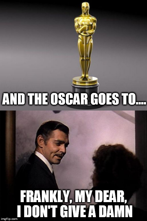 And the Oscar Goes To...  | AND THE OSCAR GOES TO.... FRANKLY, MY DEAR, I DON'T GIVE A DAMN | image tagged in oscar,meme,oscars,funny,gone with the wind | made w/ Imgflip meme maker