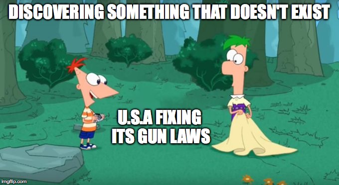 Discovering Something That Doesn't Exist | DISCOVERING SOMETHING THAT DOESN'T EXIST U.S.A FIXING ITS GUN LAWS | image tagged in discovering something that doesn't exist | made w/ Imgflip meme maker