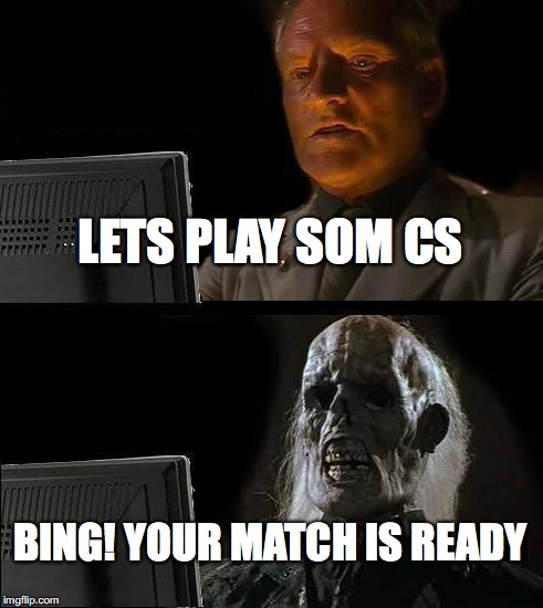 cs servers  | LETS PLAY SOM CS BING! YOUR MATCH IS READY | image tagged in memes,ill just wait here | made w/ Imgflip meme maker