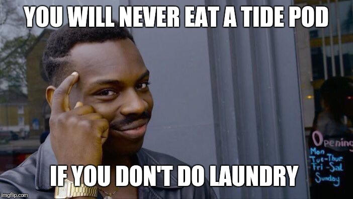 Tide pod safe | YOU WILL NEVER EAT A TIDE POD IF YOU DON'T DO LAUNDRY | image tagged in memes,roll safe think about it,tide pod challenge,tide pods | made w/ Imgflip meme maker