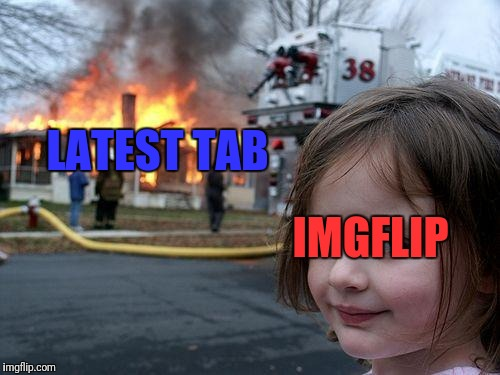 Disaster Girl Meme | LATEST TAB IMGFLIP | image tagged in memes,disaster girl | made w/ Imgflip meme maker