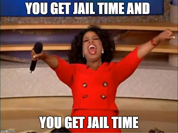 nunberg flip flopping on whether he will testify or not | YOU GET JAIL TIME AND YOU GET JAIL TIME | image tagged in memes,oprah you get a | made w/ Imgflip meme maker