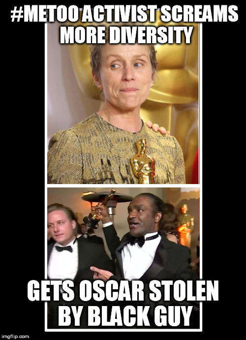 Instant Karma | #METOO ACTIVIST SCREAMS MORE DIVERSITY GETS OSCAR STOLEN BY BLACK GUY | image tagged in oscars,diversity,karma,metoo | made w/ Imgflip meme maker