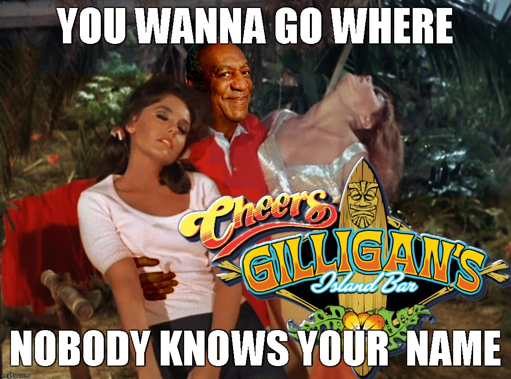 To All My Friends Ashore Part 6 (Gilligan's Island Week) | YOU WANNA GO WHERE NOBODY KNOWS YOUR  NAME | image tagged in gilligans island week,gilligan's island,gilligans island,bill cosby,cheers,cosby | made w/ Imgflip meme maker