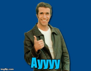 the Fonz | Ayyyy | image tagged in the fonz | made w/ Imgflip meme maker