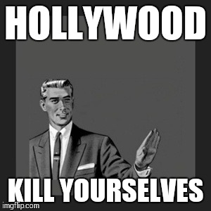 Kill Yourself Guy | HOLLYWOOD KILL YOURSELVES | image tagged in memes,kill yourself guy,oscars 2017 | made w/ Imgflip meme maker
