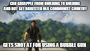 CAN GREAPPLE FROM BUILDING TO BULDING AND NOT GET ARRESTED IN A COMMUNIST COUNTRY GETS SHOT AT FOR USING A BUBBLE GUN | image tagged in jc2 | made w/ Imgflip meme maker