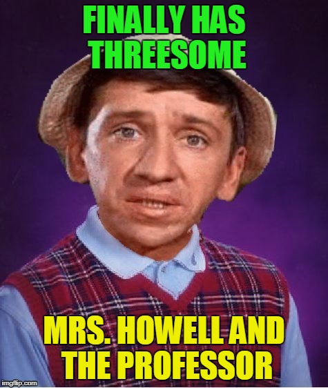 FINALLY HAS THREESOME MRS. HOWELL AND THE PROFESSOR | made w/ Imgflip meme maker