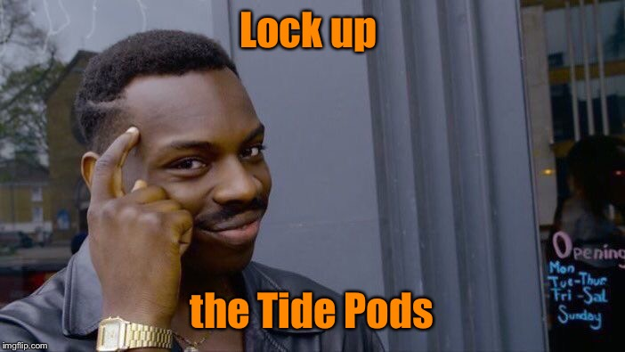 Roll Safe Think About It Meme | Lock up the Tide Pods | image tagged in memes,roll safe think about it | made w/ Imgflip meme maker