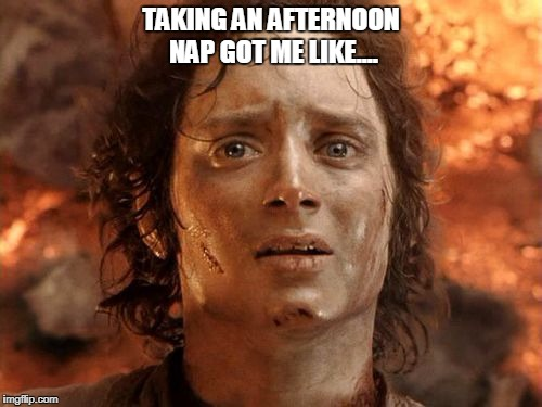 Its Finally Over | TAKING AN AFTERNOON NAP GOT ME LIKE.... | image tagged in memes,its finally over | made w/ Imgflip meme maker