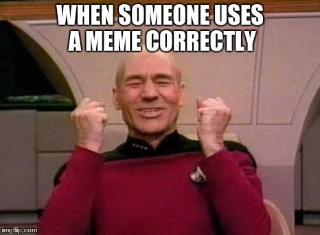 Captain Kirk Yes! | WHEN SOMEONE USES A MEME CORRECTLY | image tagged in captain kirk yes | made w/ Imgflip meme maker