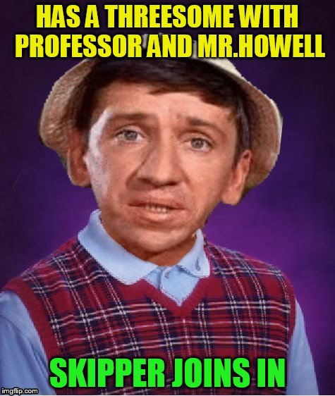 HAS A THREESOME WITH PROFESSOR AND MR.HOWELL SKIPPER JOINS IN | made w/ Imgflip meme maker