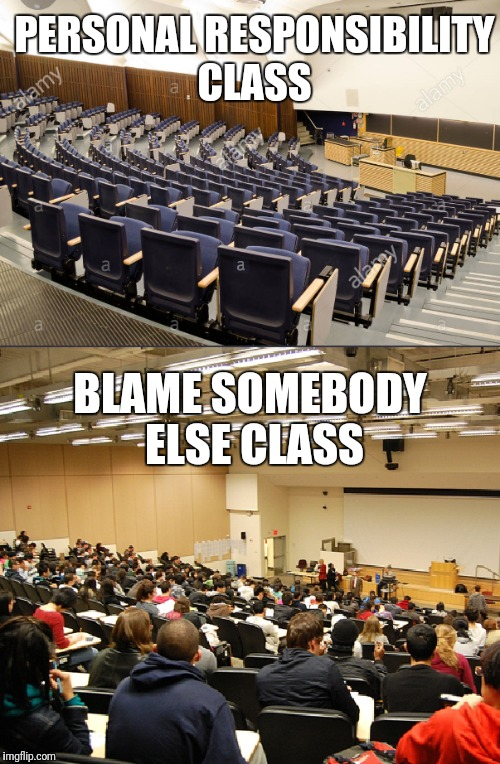 Class | PERSONAL RESPONSIBILITY CLASS BLAME SOMEBODY ELSE CLASS | image tagged in society | made w/ Imgflip meme maker