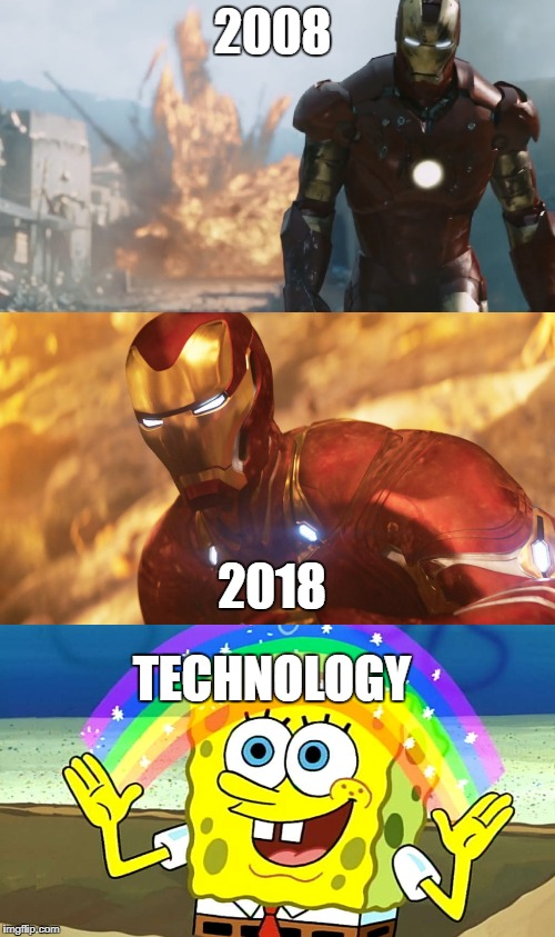 2008 2018 TECHNOLOGY | image tagged in iron man,cgi,funny,spongebob,marvel,avengers | made w/ Imgflip meme maker