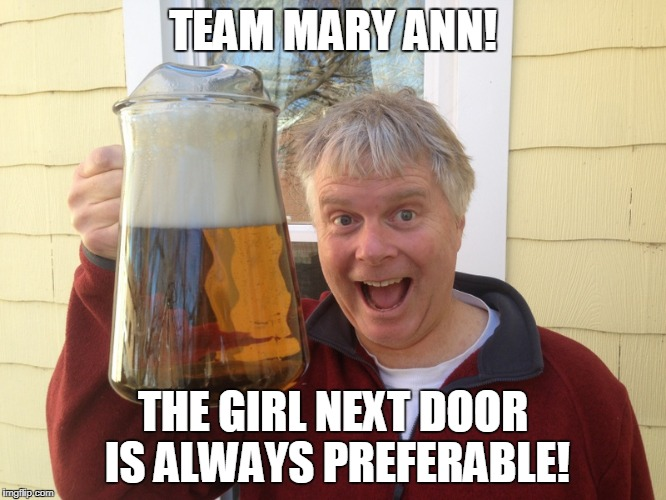 TEAM MARY ANN! THE GIRL NEXT DOOR IS ALWAYS PREFERABLE! | made w/ Imgflip meme maker