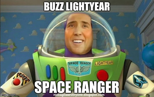 BUZZ LIGHTYEAR SPACE RANGER | image tagged in memes | made w/ Imgflip meme maker