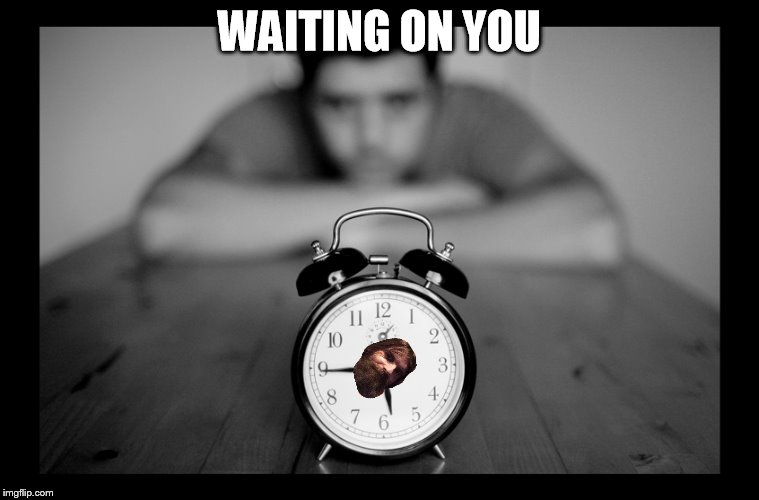 WAITING ON YOU | made w/ Imgflip meme maker