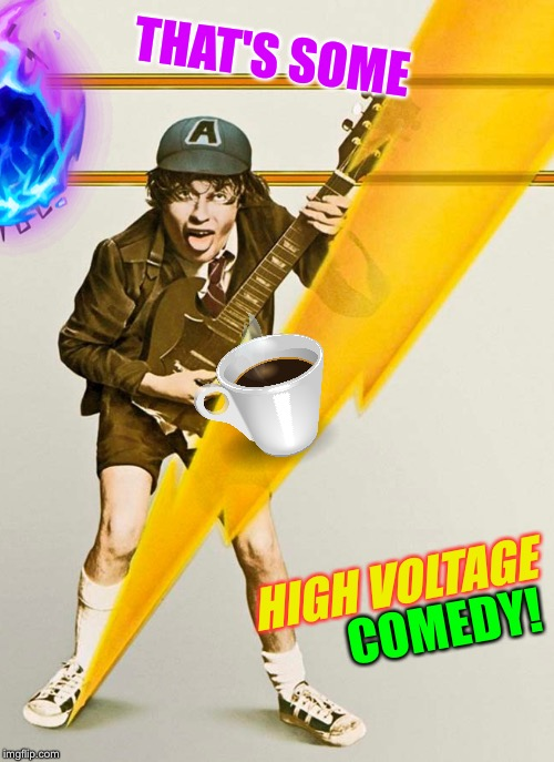 THAT'S SOME COMEDY! HIGH VOLTAGE | made w/ Imgflip meme maker