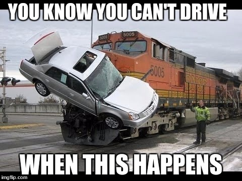 Car Crash | YOU KNOW YOU CAN'T DRIVE WHEN THIS HAPPENS | image tagged in car crash | made w/ Imgflip meme maker