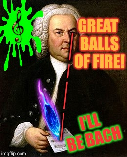Music Week! March 5-11, A Phantasmemegoric & thecoffeemaster Event | __ __ _ __ I'LL BE BACH GREAT BALLS OF FIRE! | image tagged in i'll be back,bach,terminator,lasers,music week,a phantasmemegoric  thecoffeemaster event | made w/ Imgflip meme maker