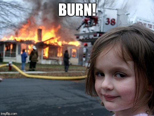 Disaster Girl Meme | BURN! | image tagged in memes,disaster girl | made w/ Imgflip meme maker