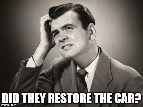 DID THEY RESTORE THE CAR? | made w/ Imgflip meme maker