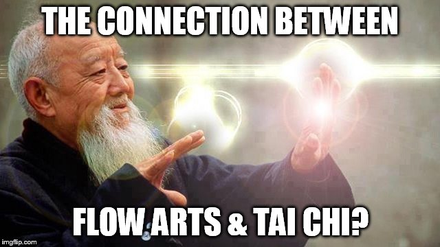 THE CONNECTION BETWEEN FLOW ARTS & TAI CHI? | image tagged in tai chi master | made w/ Imgflip meme maker