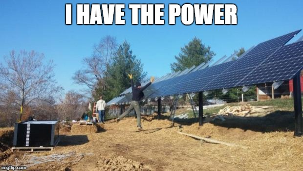 Renewable Energy | I HAVE THE POWER | image tagged in renewable energy | made w/ Imgflip meme maker