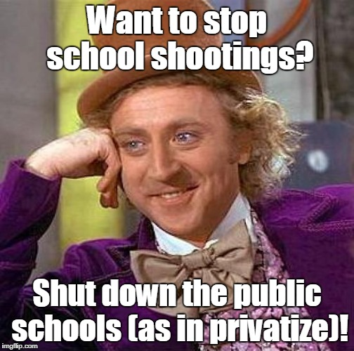 Creepy Condescending Wonka Meme | Want to stop school shootings? Shut down the public schools (as in privatize)! | image tagged in memes,creepy condescending wonka | made w/ Imgflip meme maker