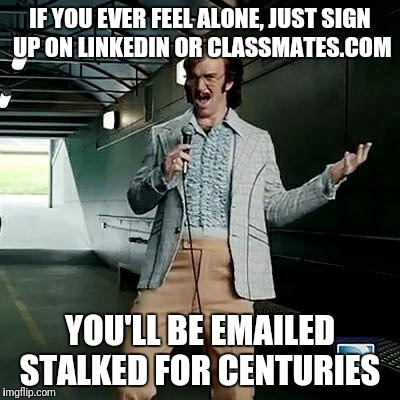 Bad comedian Eli Manning | IF YOU EVER FEEL ALONE, JUST SIGN UP ON LINKEDIN OR CLASSMATES.COM YOU'LL BE EMAILED STALKED FOR CENTURIES | image tagged in bad comedian eli manning | made w/ Imgflip meme maker