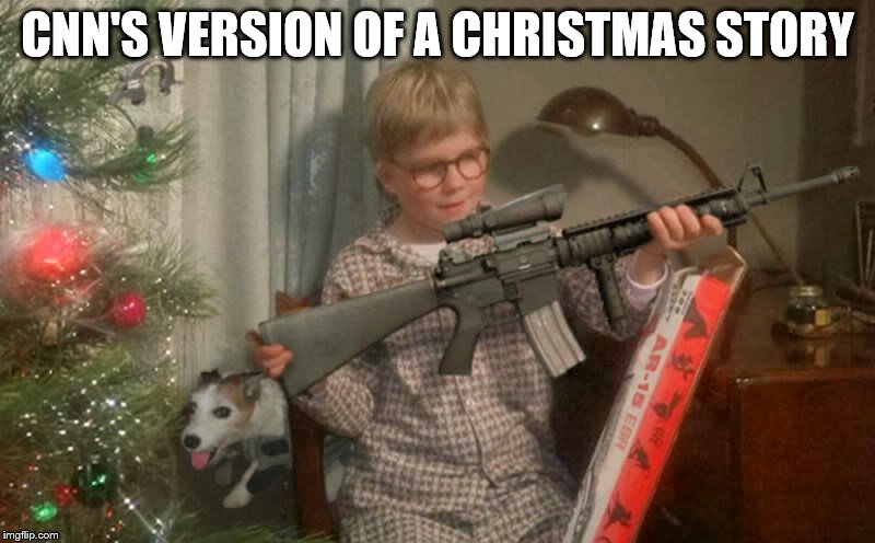 CNN Fake News Christmas Story | CNN'S VERSION OF A CHRISTMAS STORY | image tagged in nra,ar15,guns,donald trump,cnn fake news | made w/ Imgflip meme maker