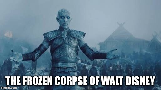 THE FROZEN CORPSE OF WALT DISNEY | image tagged in waltdisney,disney,white walker king,white walker,game of thrones,winter is here | made w/ Imgflip meme maker