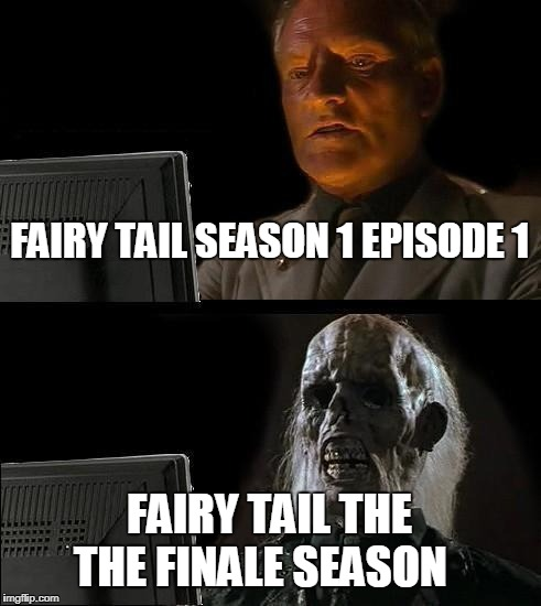 Ill Just Wait Here Meme | FAIRY TAIL SEASON 1 EPISODE 1 FAIRY TAIL THE THE FINALE SEASON | image tagged in memes,ill just wait here | made w/ Imgflip meme maker