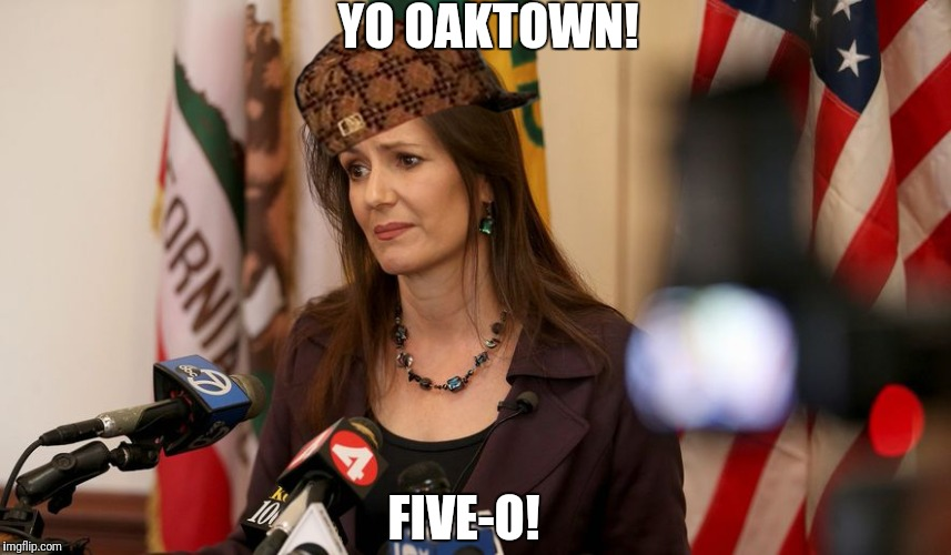 Oakland Mayor | YO OAKTOWN! FIVE-O! | image tagged in scumbag | made w/ Imgflip meme maker