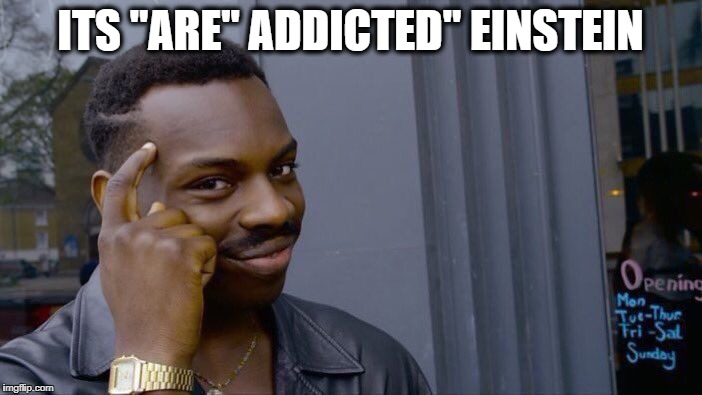 "Roll Safe Think About It Meme | ITS ""ARE"" ADDICTED"" EINSTEIN 